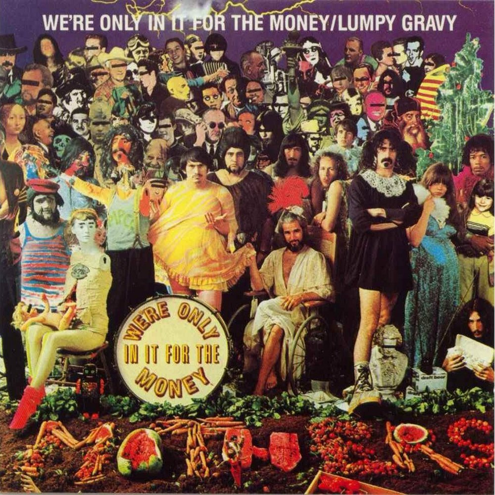 The album cover for 'We're Only In It For The Money' parodies the album art of The Beatles' 'Sgt Pepper's Lonely Hearts Club Band'.