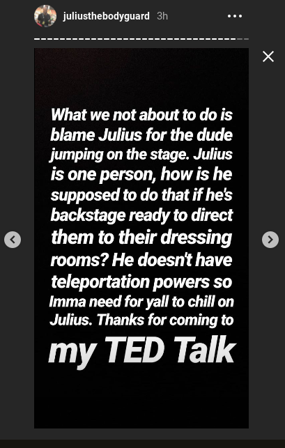 Julius posted videos and images of the Atlanta concert and asked fans not to blame the guards. (Instagram)